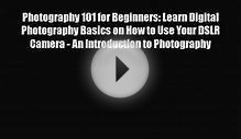 PDF Download Photography 101 for Beginners: Learn Digital